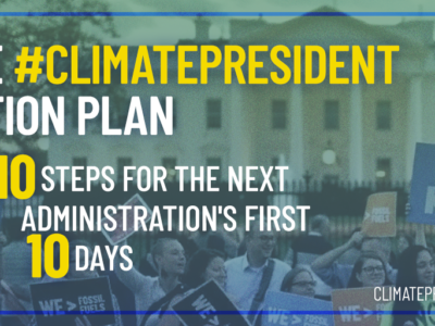 Ten Climate Actions for the Next President's First Ten Days in Office